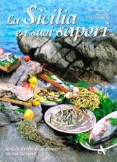 La Sicilia e i suoi sapori. Storia e ricette della grande cucina siciliana